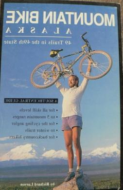 Mountain Bike Alaska: 49 Trails in the 49th State