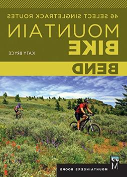 Mountain Bike Bend: 46 Select Singletrack Routes